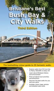Brisbane's Best Bush, Bay & City Walks : The Full Colour Guide to 35 Fantastic Walks